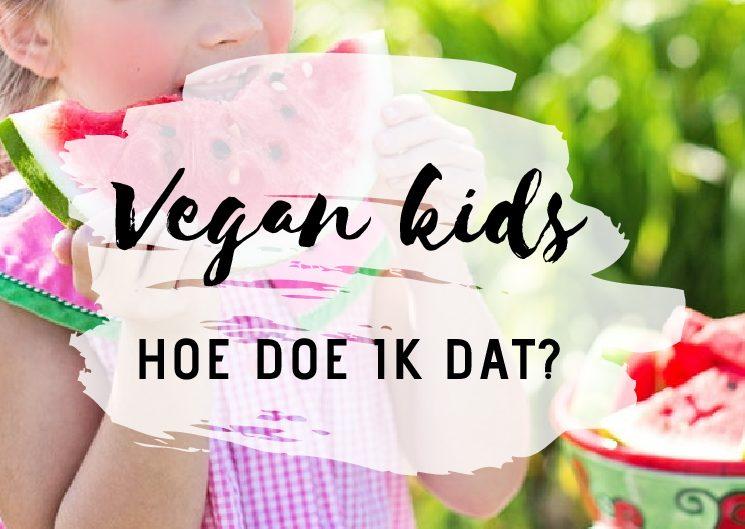 Veganisme en kinderen. Hoe doe je dat?